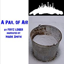 A Pail of Air Audiobook by Fritz Leiber Narrated by Mark F. Smith