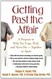 img - for Getting Past the Affair: A Program to Help You Cope, Heal, and Move On -- Together or Apart book / textbook / text book