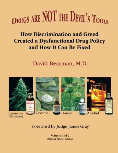 Drugs Are Not The Devil'S Tools - Black & White Edition: How Discrimination And Greed Created A Dysfunctional Drug Policy And How It Can Be Fixed