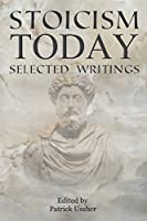 Stoicism Today: Selected Writings: Volume 1
