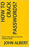 How To Crack Passwords?: Step by Step guide to Crack any Password easily!