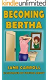 Becoming Bertha (The Bertha Series Book 2)