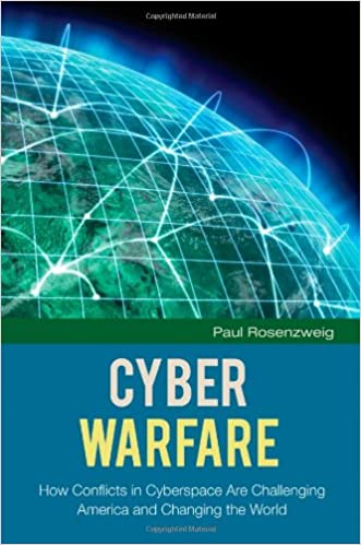 Cyber Warfare: How Conflicts in Cyberspace Are Challenging America and Changing the World