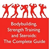 Bodybuilding, Strength Training and Steroids: The Complete Guide deals and discounts