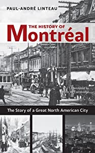 The History of Montreal: The Story of Great North American City by Paul-Andre Linteau and Peter McCambridge