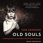 Old Souls: Compelling Evidence from Children Who Remember Past Lives | Tom Shroder