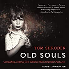 Old Souls: Compelling Evidence from Children Who Remember Past Lives Audiobook by Tom Shroder Narrated by Jonathan Yen