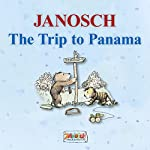 The Trip to Panama: The story of Little Tiger and Little Bear's journey to Panama |  Janosch