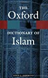 The Oxford Dictionary of Islam (Oxford Quick Reference)
