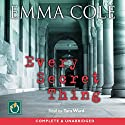 Every Secret Thing (       UNABRIDGED) by Emma Cole Narrated by Tara Ward