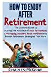 img - for How to Enjoy After Retirement: Your Ultimate Guide to Living Happy, Carefree, and Financially Free book / textbook / text book