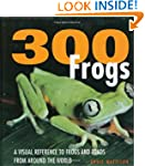 300 Frogs: A Visual Reference to Frog...