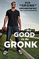 It's Good to Be Gronk (English Edition)
