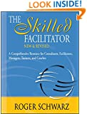 The Skilled Facilitator: A Comprehensive Resource for Consultants, Facilitators, Managers, Trainers, and Coaches