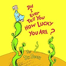 Did I Ever Tell You How Lucky You Are | Livre audio Auteur(s) :  Dr. Seuss Narrateur(s) : John Cleese