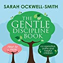 The Gentle Discipline Book: How to raise co-operative, polite and helpful children Audiobook by Sarah Ockwell-Smith Narrated by To Be Announced