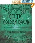 The Celtic Golden Dawn: An Original &...