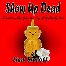 Show Up Dead: A Sweet Murder from the City of Brotherly Love (       UNABRIDGED) by Lisa Shiroff Narrated by Jamie Soltis