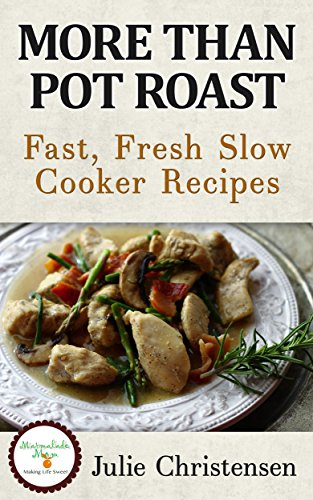 More Than Pot Roast: Fast, Fresh Slow Cooker Recipes (Slow Cooker Sensations Book 1) by Julie Christensen