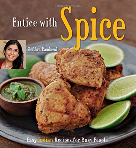 Entice With Spice: Easy Indian Recipes for Busy People [Indian Cookbook, 95 Recipes]