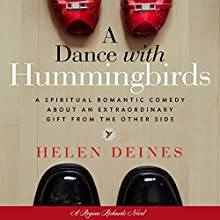 A Dance with Hummingbirds: A Spiritual Romantic Comedy About an Extraordinary Gift from the Other Side Audiobook by Helen Deines Narrated by Mary Easterling