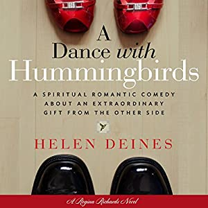 A Dance with Hummingbirds: A Spiritual Romantic Comedy About an Extraordinary Gift from the Other Side Audiobook