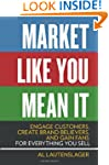 Market Like You Mean It: Engage Custo...