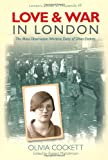 Robert Malcolmson Love and War in London: The Mass Observation Wartime Diary of Olivia Crockett