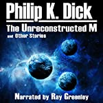 The Unreconstructed M and Other Stories | Philip K Dick
