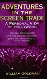 Adventures In The Screen Trade: A Personal View of Hollywood by Goldman, William Published by Abacus (1996) William Goldman