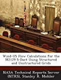 img - for Wind-Us Flow Calculations for the M2129 S-Duct Using Structured and Unstructured Grids book / textbook / text book