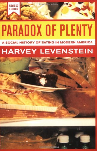 Paradox of Plenty: A Social History of Eating in Modern America, Revised Edition (California Studies in Food and Culture) by Harvey Levenstein