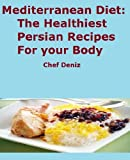 Mediterranean Diet: The Healthiest Persian Recipes for your Body
