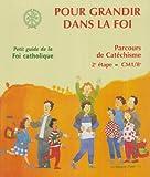 echange, troc Collectif - Pour grandir dans la foi : Parcours de catechisme, 2e etape, Petit guide de la foi catholique