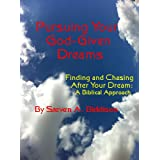 Pursuing Your God-Given Dreams ~ Steve Biddison