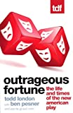 Outrageous Fortune: The Life and Times of the New American Play
