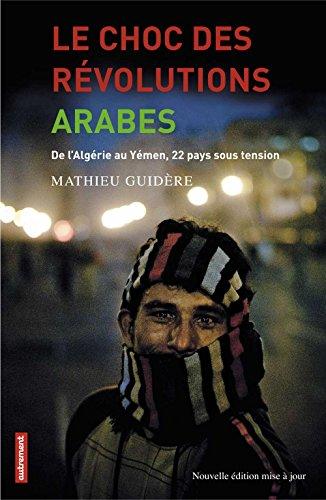 Mathieu Guidère - Le choc des révolutions arabes: De l'Algérie au Yémen, 22 pays sous tension (Nouvelle édition mise à jour)