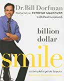 By Dr. Bill Dorfman Billion Dollar Smile: A Complete Guide to Your Extreme Smile Makeover (1st First Edition) [Paperback]