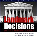 Landmark Decisions of the Supreme Court: Select Cases Pertaining to Abortion, Birth Control, and Reproductive Rights