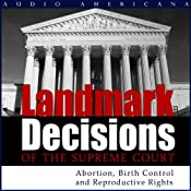 Landmark Decisions of the Supreme Court: Select Cases Pertaining to Abortion, Birth Control, and Reproductive Rights | [Open Book Audio]