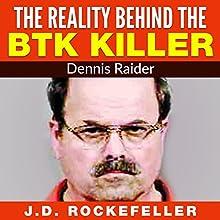 The Reality Behind the BTK Killer: Dennis Rader Audiobook by J. D. Rockefeller Narrated by Shenika Curtis Gleghorn