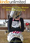 A Cookbook for the Woman Who Hates Co...