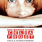 The Truth About Celia Frost | Paula Rawsthorne