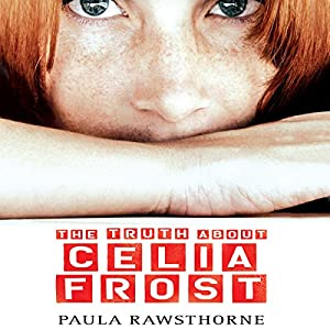 The Truth About Celia Frost | [Paula Rawsthorne]