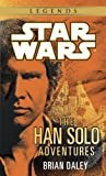 The Han Solo Adventures: Han Solo at Stars' End / Han Solo's Revenge / Han Solo and the Lost Legacy (A Del Rey book) (0345379802) by Daley, Brian