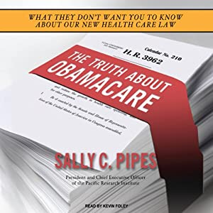 The Truth about Obamacare | [Sally C. Pipes]