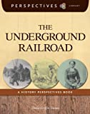 img - for The Underground Railroad: A History Perspectives Book (Perspectives Library) book / textbook / text book