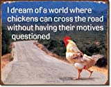 Dream of Chicken Crossing Road Without Motives Questioned Distressed Retro Vintage Tin Sign