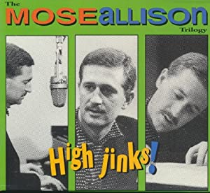 High Jinks: Mose Allison Trilogy