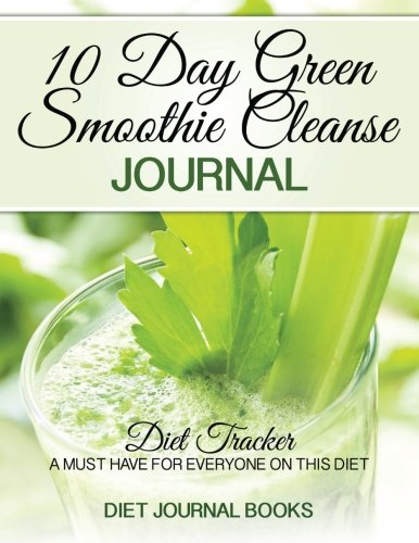 10 Day Green Smoothie Cleanse Journal: Diet Tracker- A Must Have For Everyone On the 10-day green Smoothie cleanse by JJ Smith by Diet Journal Books